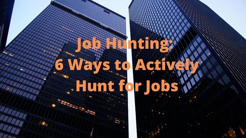 6 Ways to Actively Hunt for Jobs